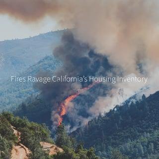 fires ravage Cali housing inventory blog.jpg
