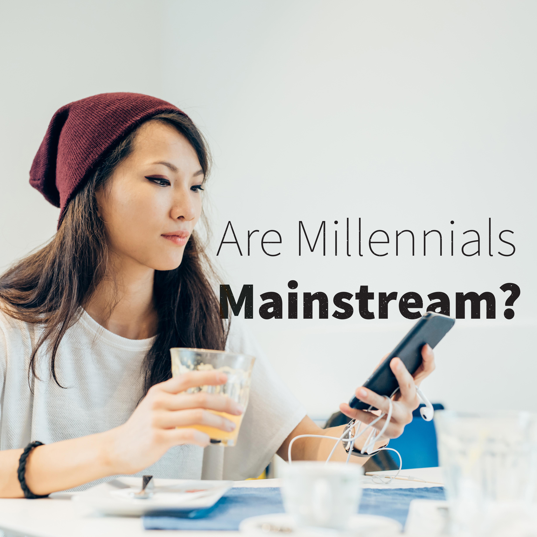 millennials mainstream blog.jpg